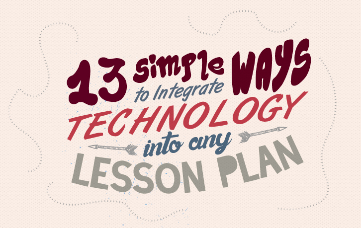 13 Simple Ways to Integrate Technology into any Lesson Plan