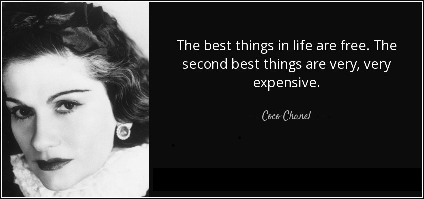 coco chanel quotation - the best things in life are free and the second bast are very expensive