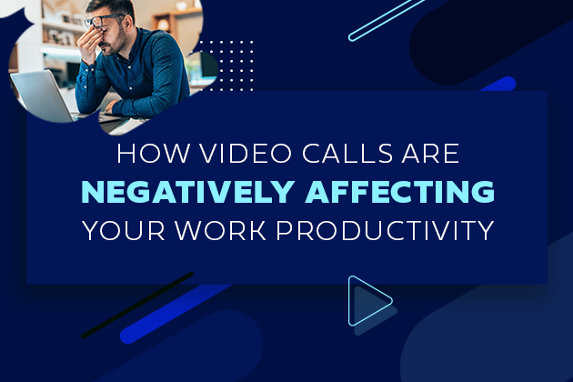 how video calls are negatively affecting your productivity