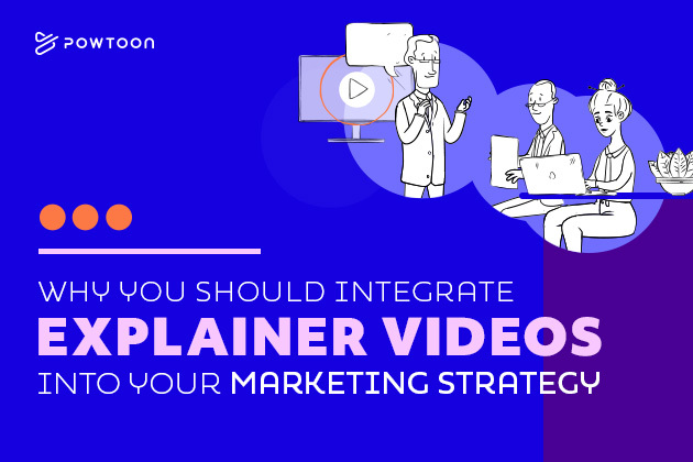 Learn how and why you should integrate explainer videos in your marketing strategy